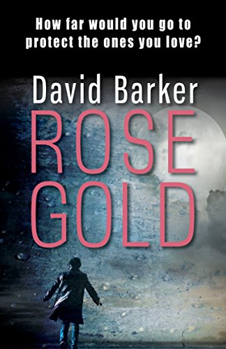 Rose Gold: The thriller that's out of this world! (Gaia Trilogy Book 2) by [Barker, David]