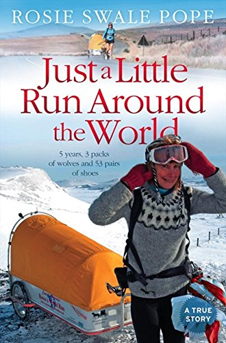 Just a Little Run Around the World: 5 Years, 3 Packs of Wolves and 53 Pairs of Shoes: 5 Years, 29 Marriage Proposals and 53 Pairs of Shoes por Rosie Swale Pope