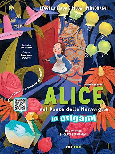 Alice nel paese delle meraviglie in origami. Ediz. a colori. Con Contenuto digitale per download e accesso on line