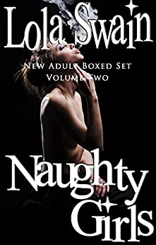 Naughty Girls New Adult Boxed Set: Four Book Bundle by [Swain, Lola]