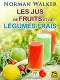 Telecharger Livres Les jus de fruits et de legumes frais La sante par Norman Waker (PDF,EPUB,MOBI) gratuits en Francaise