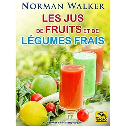 Les jus de fruits et de légumes frais: La santé par Norman Waker (Nouvelles Pistes Thérapeutiques)