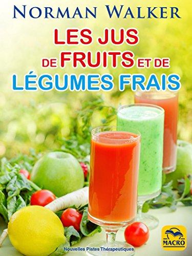 Les jus de fruits et de légumes frais: La santé par Norman Waker (Nouvelles Pistes Thérapeutiques) par Norman Walker