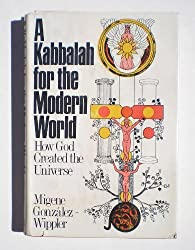 A Kabbalah for the modern world; how God created the universe by Migene Gonz??lez-Wippler (1974-08-06)