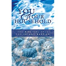 You and Your Household: The Biblical Case for Infant Baptism