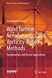 Wind Turbine Aerodynamics and Vorticity-Based Methods: Fundamentals and Recent Applications (Research Topics in Wind Energy)