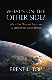 What's on the  Other Side?: What the Gospel Teaches Us about the Spirit World