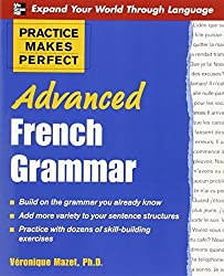 Practice Makes Perfect: Advanced French Grammar: All You Need to Know For Better Communication (Practice Makes Perfect Series) by Véronique Mazet (2008-05-01)
