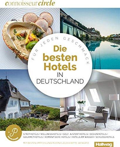 Die Besten Hotels in Deutschland Connoisseur Circle: Für jeden Geschmack, Stadthotels + Wellnesshotels + Golf- & Sporthotels + Designhotels + ... Wasser + Schlosshotels (Hallwag Hotelführer)