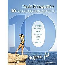 10 semanas para sentirte 10: Consigue un cuerpo fuerte, una mente sana y una vida feliz