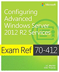 Exam Ref 70-412 Configuring Advanced Windows Server 2012 R2 Services (MCSA): Configuring Advanced Windows Server 2012 R2 Services (English Edition)