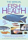 #5: Manual of Fish Health: Everything You Need to Know About Aquarium Fish, Their Environment and Disease Prevention