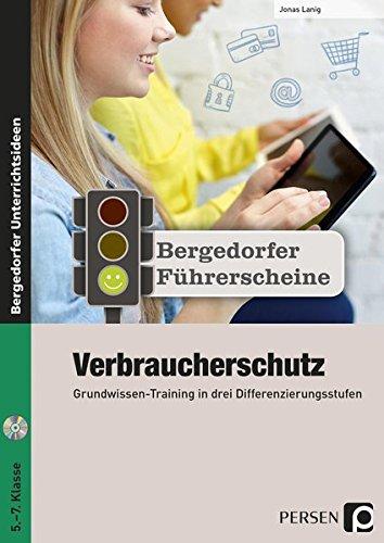 Führerschein: Verbraucherschutz - Sekundarstufe: Grundwissen-Training in drei Differenzierungsstufen (5. bis 7. Klasse) (Bergedorfer Führerscheine Sekundarstufe) Verbraucherschutz