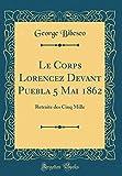 Le Corps Lorencez Devant Puebla 5 Mai 1862: Retraite Des Cinq Mille (Classic Reprint)