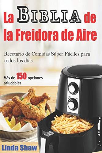 La Biblia de la Freidora de Aire: Recetario de Comidas Súper Fáciles para todos los días.: Air Fryer Cookbook (Libro en Español / Spanish Book Version)