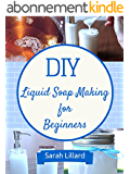 DIY Liquid Soaps for Beginners: How to Make Moisturizing Hand Soaps, Therapeutic Shower Gels, Relaxing Bubble Baths and More! (DIY and Hobbies) (English Edition)