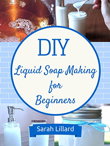 diy-liquid-soaps-for-beginners-how-to-make-moisturizing-hand-soaps-therapeutic-shower-gels-relaxing-