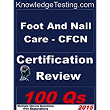 Foot and Nail Care - CFCN Certification Review (Certification Review in Foot and Nail Care Book 1) (English Edition)