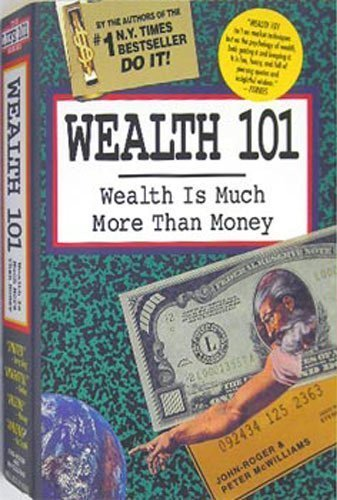 Wealth 101: Wealth Is Much More Than Money (The Life 101 Series) by Peter McWilliams (1993-05-02)