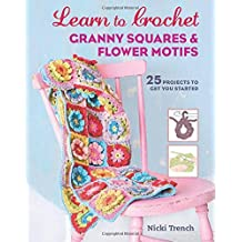 Learn to Crochet Granny Squares and Flower Motifs