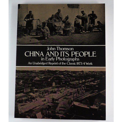 China and Its People in Early Photographs: An Unabridged Reprint of the Classic 1873/4 Work