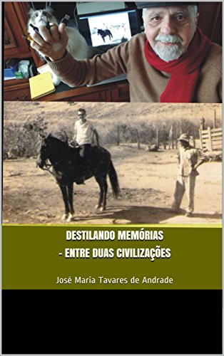 DESTILANDO MEMÓRIAS - ENTRE DUAS CIVILIZAÇES: José Maria Tavares de Andrade (Portuguese Edition)