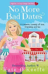 No More Bad Dates (High Tea Book 1): A romantic comedy of love, friendship... and tea (Cozy Cottage Café 5)