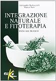 Integrazione naturale e fitoterapia. Manuale pratico