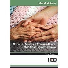 Atención del Auxiliar de Enfermería en Geriatría: Alimentación, Higiene y Eliminación