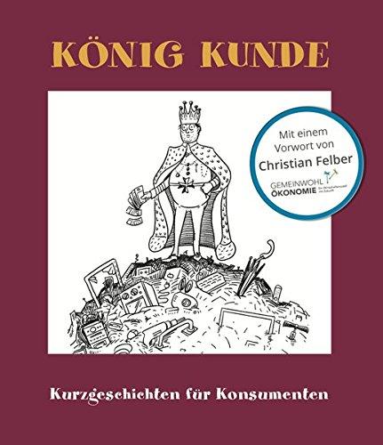 König Kunde: Kurzgeschichten für Konsumenten