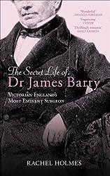 Secret Life of Dr James Barry: Victorian England's Most Eminent Surgeon