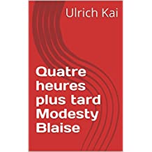 Quatre heures plus tard Modesty Blaise (French Edition)