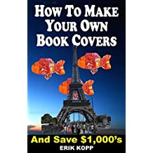 How To Make Your Own Book Covers and Save $1,000's !!!