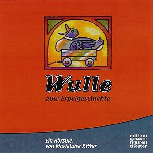 Wulle - Eine Erpelgeschichte. Hörspiel-CD . Aus der Reihe \'Das Betthupferl\' des Bayerischen Rundfunks