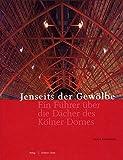 Jenseits der Gewölbe: Ein Führer über die Dächer des Kölner Domes (Meisterwerke des Kölner Domes) - Klaus Hardering