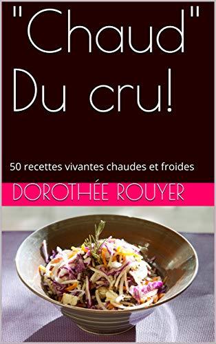 """""""Chaud"""" Du cru!: 50 recettes vivantes chaudes et froides"""