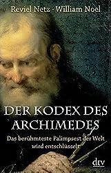 Der Kodex des Archimedes: Das berühmteste Palimpsest der Welt wird entschlüsselt (dtv Sachbuch)