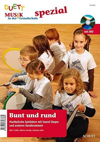 Bunt und rund: Musikalische Spielideen mit Sound Shapes und anderen Handtrommeln. Ausgabe mit DVD. (Musik in der Grundschule spezial)