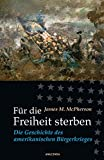 Für die Freiheit sterben - Die Geschichte des amerikanischen Bürgerkrieges - James M. McPherson