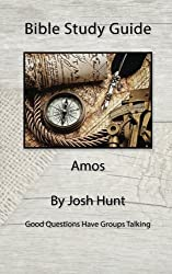 Bible Study Guide -- Amos: Good Questions Have Small Groups Talking: Volume 17