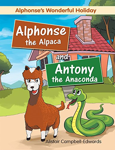 Alphonse the Alpaca and Antony the Anaconda: Alphonse'S Wonderful Holiday (English Edition)