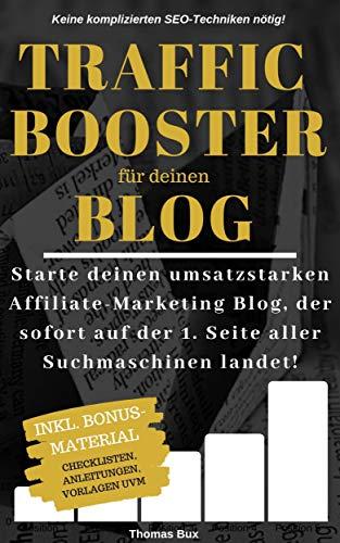 Traffic Booster für deinen Blog: Starte deinen umsatzstarken Affiliate-Marketing Blog, der sofort auf der 1. Seite aller Suchmaschinen landet! Keine komplizierten SEO-Techniken!