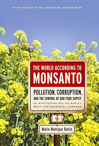 the-world-according-to-monsanto-pollution-corruption-and-the-control-of-the-worlds-food-supply