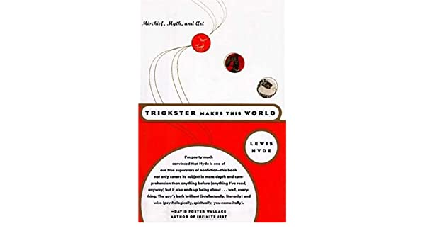Buy Trickster Makes This World: Mischief, Myth and Art Book