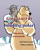 Giocatori di bowling polari: Una storia senza parole (Stories Without Words Vol. 1)