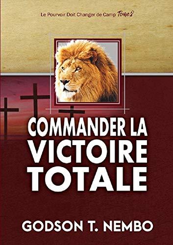 COMMANDER LA VICTOIRE TOTALE: Le pouvoir doit changer de camp Tome 8 (French Edition)