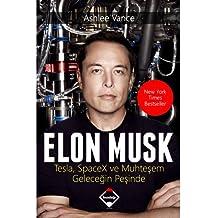 Elon Musk: Tesla, SpaceX ve Muhtesem Gelecegin Pesinde: Tesla, Spacex ve Muhteşem Geleceğin Peşinde