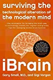iBrain: Surviving the Technological Alteration of the Modern Mind by Dr Gary Small (2009-10-01)