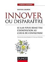 Innover ou disparaître - Le lab pour remettre l'innovation au coeur de l'entreprise de Olivier Laborde