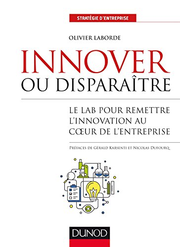 Innover ou disparaître - Le lab pour remettre l'innovation au coeur de l'entreprise